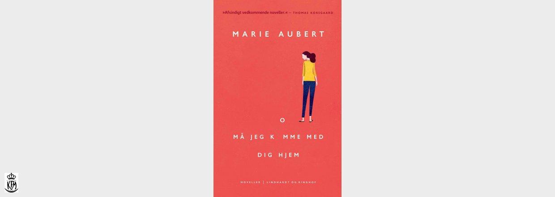 Marie Aubert, Må jeg komme med dig hjem