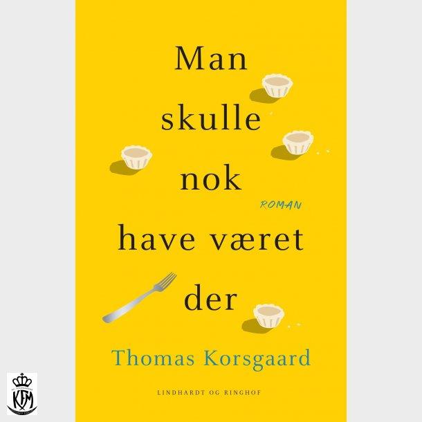 Thomas Korsgaard, Man skulle nok have været der - Signeret!